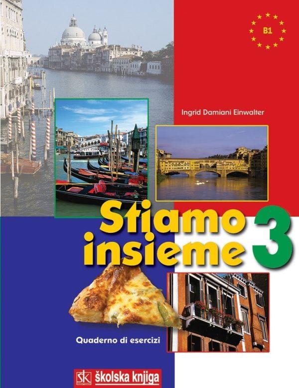 stiamo insieme 3 : radna bilježnica uz udžbenik talijanskog jezika za srednju školu : 3. godina učenja autora Ingrid Damiani Einwalter
