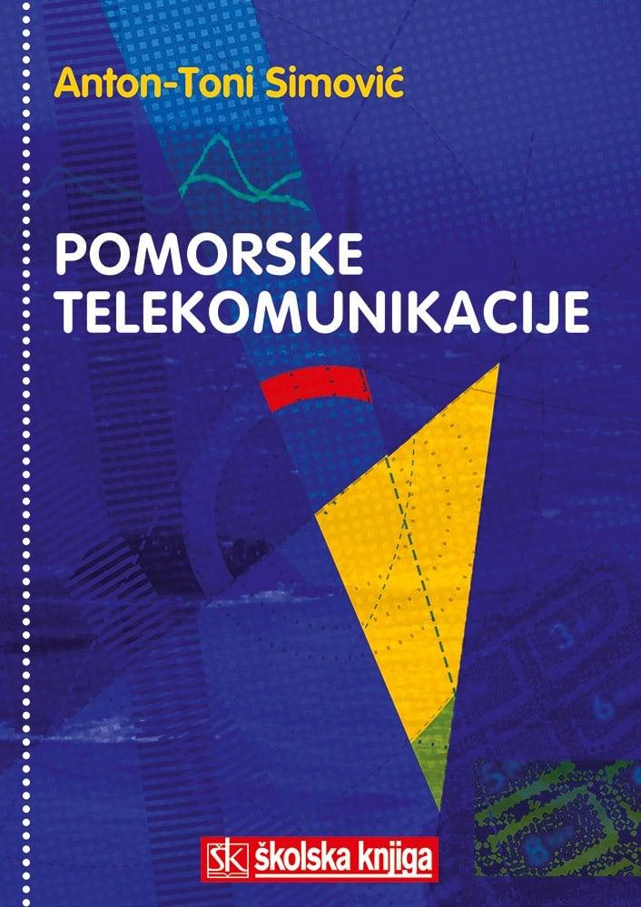 POMORSKE TELEKOMUNIKACIJE : udžbenik za pomorske škole i priručnik za pomorce autora Toni Anton Simović, Anton Simović