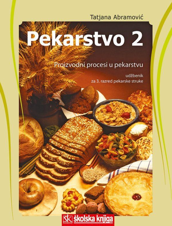 PEKARSTVO 2 - PROIZVODNI PROCESI U PEKARSTVU : udžbenik pekarstva  za 3. razred srednjih strukovnih škola autora Tatjana Abramović