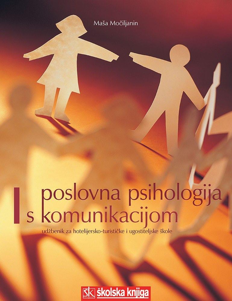 POSLOVNA PSIHOLOGIJA S KOMUNIKACIJOM : udžbenik za  2. razred UGOSTITELJSKIH i TURISTIČKIH škola, zanimanja HOTELIJERSKO - TURISTIČKI tehničar i konobar autora Maša Močiljanin