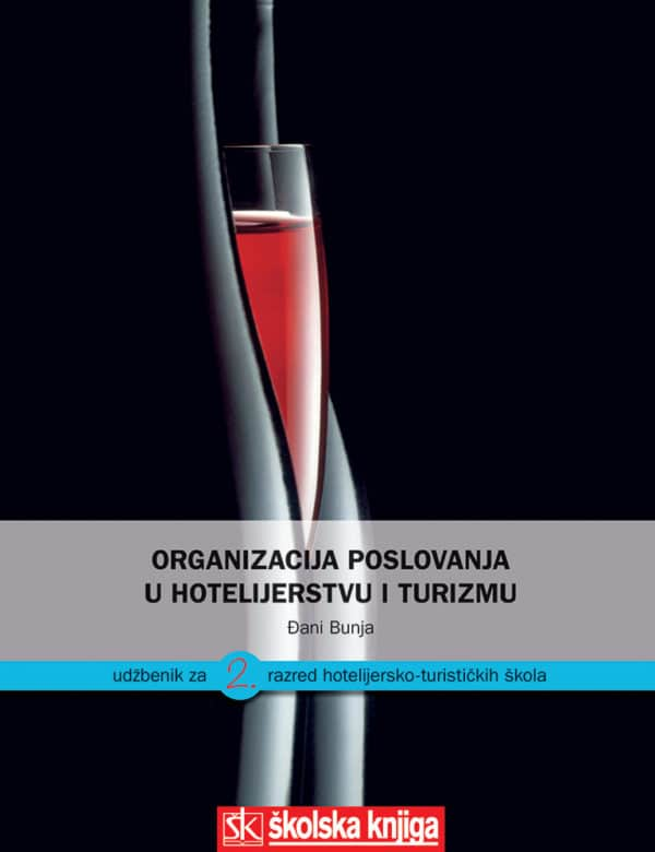 ORGANIZACIJA POSLOVANJA U HOTELIJERSTVU I TURIZMU : udžbenik za