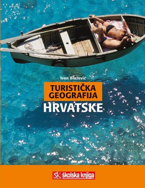 TURISTIČKA GEOGRAFIJA HRVATSKE : udžbenik za 4. razred HOTELIJERSKO - TURISTIČKIH škola autora Ivan Blažević
