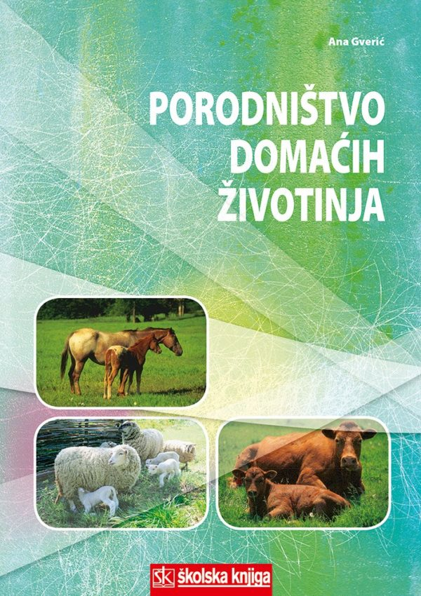 PORODNIŠTVO DOMAĆIH ŽIVOTINJA : udžbenik za srednje veterinarske škole autora Ana Gverić