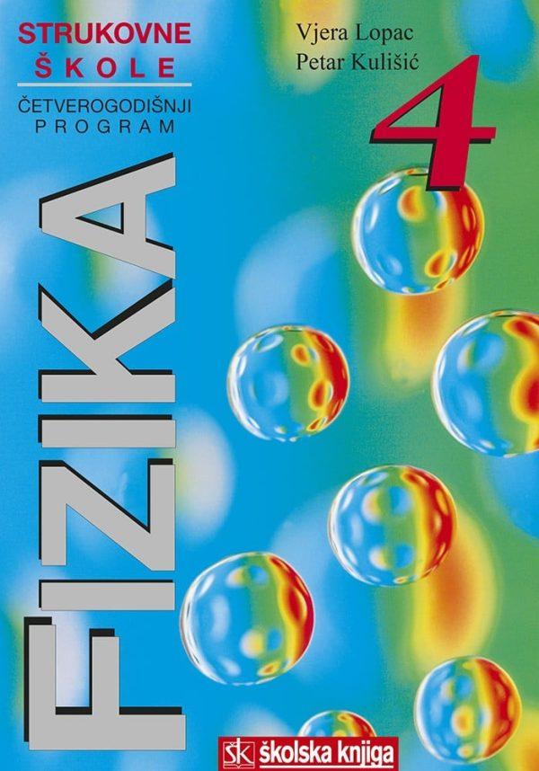 FIZIKA 4 : udžbenik fizike za 4. razred ČETVEROGODIŠNJIH strukovnih škola autora Petar Kulišić, Vjera Lopac