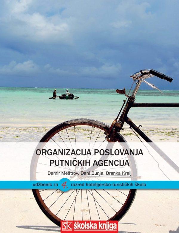 ORGANIZACIJA POSLOVANJA PUTNIČKIH AGENCIJA : udžbenik za 4. razred hotelijersko-turističkih škola autora Đani Bunja, Branka Kralj, Damir Meštrov