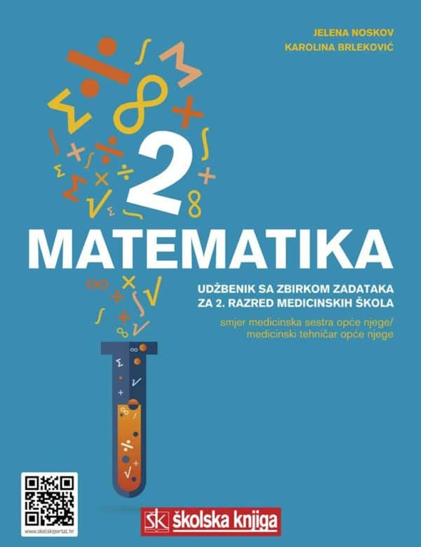 MATEMATIKA 2 : udžbenik sa zbirkom zadataka  za 2. razred srednjih medicinskih škola  - smjer medicinska sestra opće njege/med autora Jelena Noskov, Karolina Brleković
