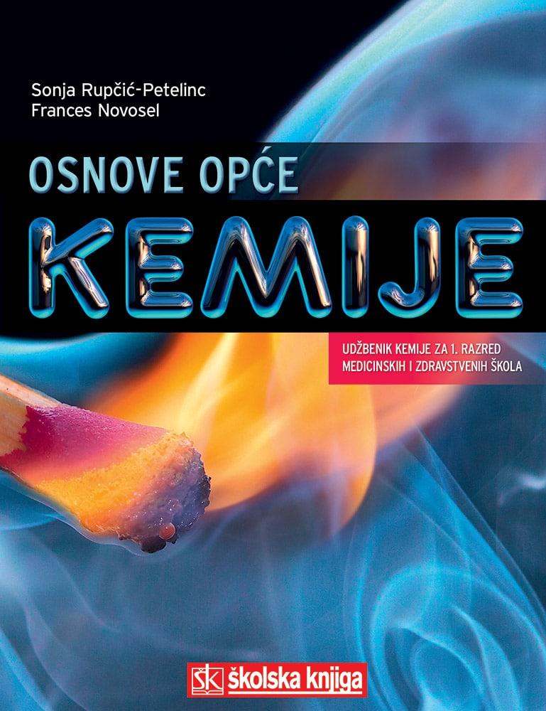 OSNOVE OPĆE KEMIJE : udžbenik kemije za 1. razred medicinskih i zdravstvenih škola autora Sonja Rupčić-Petelinc, Frances Novosel