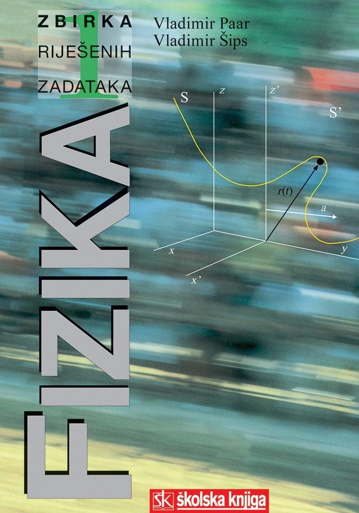 fizika 1 : ZBIRKA RIJEŠENIH zadataka za 1. razred gimnazije : A-inačica autora Vladimir Paar, Vladimir Šips