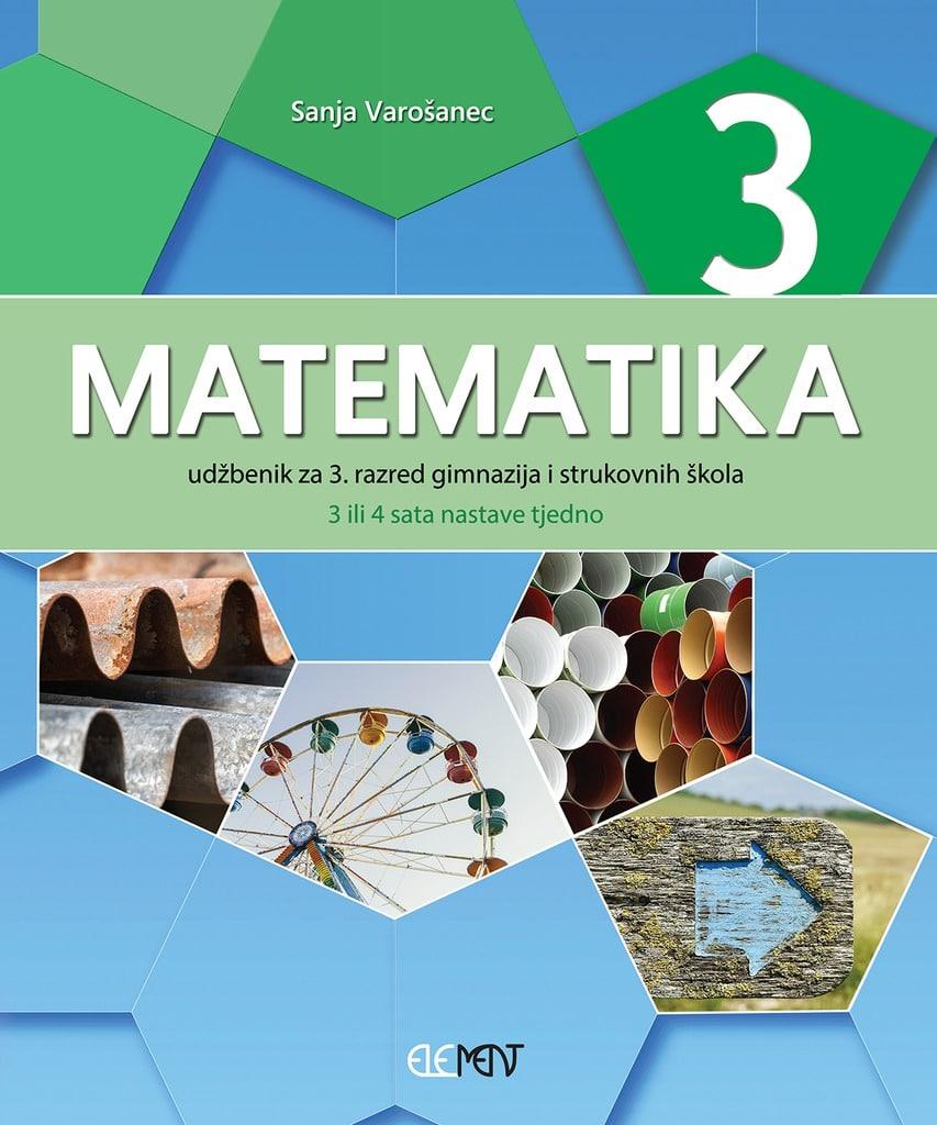 MATEMATIKA 3 : udžbenik za 3. razred gimnazija i strukovnih škola (3 ili 4 sata nastave tjedno) autora Sanja Varošanec