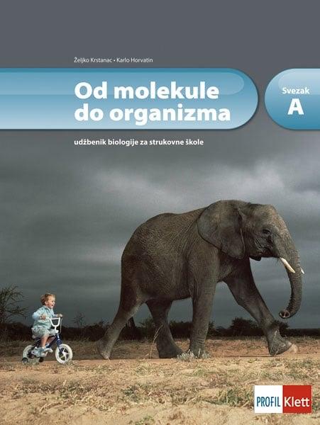 OD MOLEKULE DO ORGANIZMA : udžbenik biologije za strukovne škole, svezak A autora Željko Krstanac, Karlo Horvatin