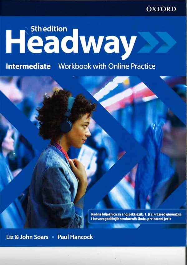 HEADWAY 5th ED INTERMEDIATE : radna iz engleskog jezika za 1. (i 2.,3.) razred gimnazija i 4-godišnjih strukovnih škola autora John Soars, Liz Soars, Paul Hancock