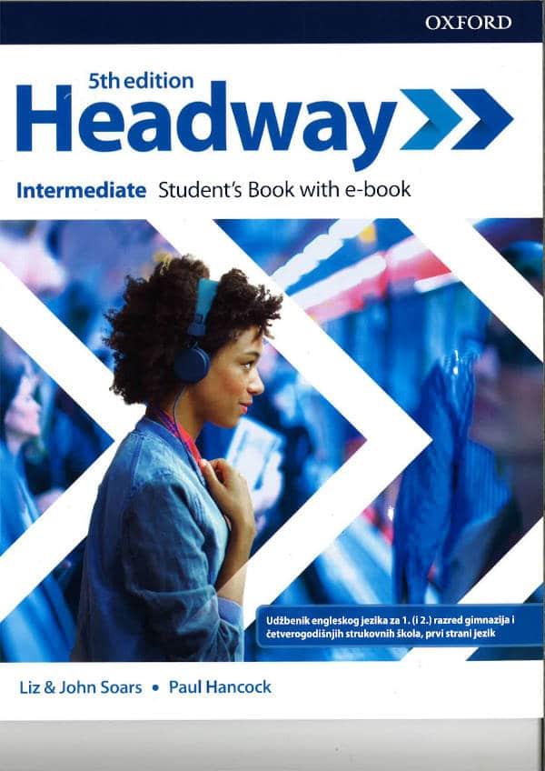 HEADWAY 5TH EDITION INTERMEDIATE : udžbenik engleskog jezika za 1. (i 2.) razred gimnazija i 4-godišnjih strukovnih škola, prvi strani jezik autora Liz Soars, John Soars, Paul Hancock
