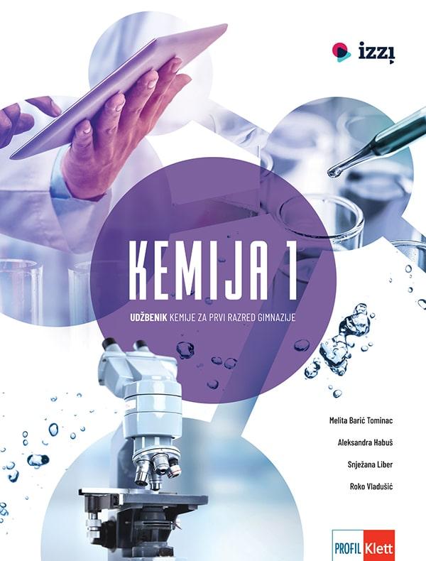 KEMIJA 1 : udžbenik kemije za prvi razred gimnazije autora Melita Barić Tominac, Aleksandra Habuš, Snježana Liber, Roko Vladušić