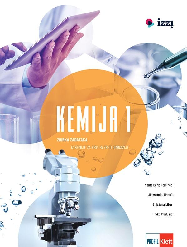 KEMIJA 1: zbirka zadataka iz kemije za prvi razred gimnazije autora Melita Barić Tominac, Aleksandra Habuš, Snježana Liber, Roko Vladušić