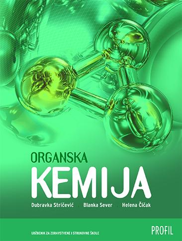 ORGANSKA KEMIJA : udžbenik za ZDRAVSTVENE i KEMIJSKE škole autora Helena Čičak, Blanka Sever, Dubravka Stričević