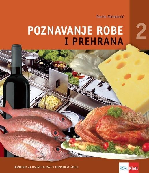 POZNAVANJE ROBE I PREHRANA 2 : udžbenik za  2. razred UGOSTITELJSKIH i TURISTIČKIH škola autora Danko Matasović