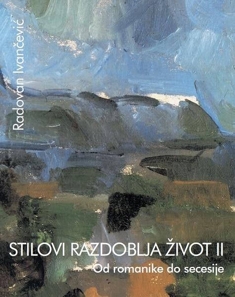 STILOVI RAZDOBLJA ŽIVOT 2 : od romanike do secesije : udžbenik za 3. razred gimnazije autora Radovan Ivančević