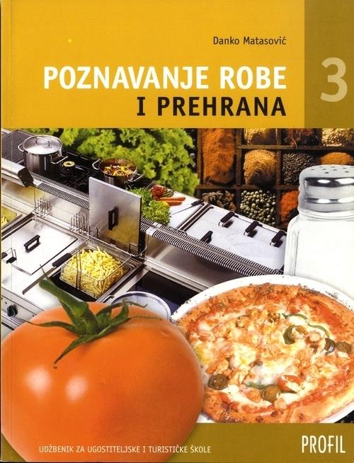 POZNAVANJE ROBE I PREHRANA 3 : udžbenik za treći i četvrti razred UGOSTITELJSKO-TURISTIČKE škole autora Danko Matasović