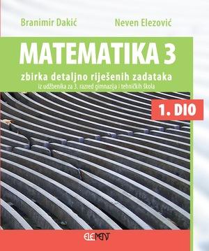 matematika 3 - ZBIRKA detaljno riješenih zadataka iz udžbenika 1. dio  za 2. razred gimnazija i tehničkih škola 1. dio autora branimir dakić, neven elezović