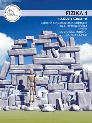FIZIKA 1 : POJMOVI I KONCEPTI : udžbenik s multimedijskim sadržajem (A - inačica) za 1. razred gimnazija (A - inačica) autora Dubravko Horvat, Dario Hrupec