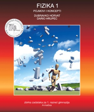 fizika  1 , POJMOVI I KONCEPTI : ZBIRKA ZADATAKA za 1. razred gimnazija (A - inačica autora Dubravko Horvat, Dario Hrupec