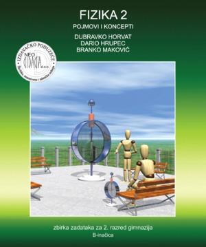 fizika 2, pojmovi i koncepti : ZBIRKA zadataka za 2. razred gimnazija (B - inačica) autora Dubravko Horvat, Dario Hrupec, Branko Maković