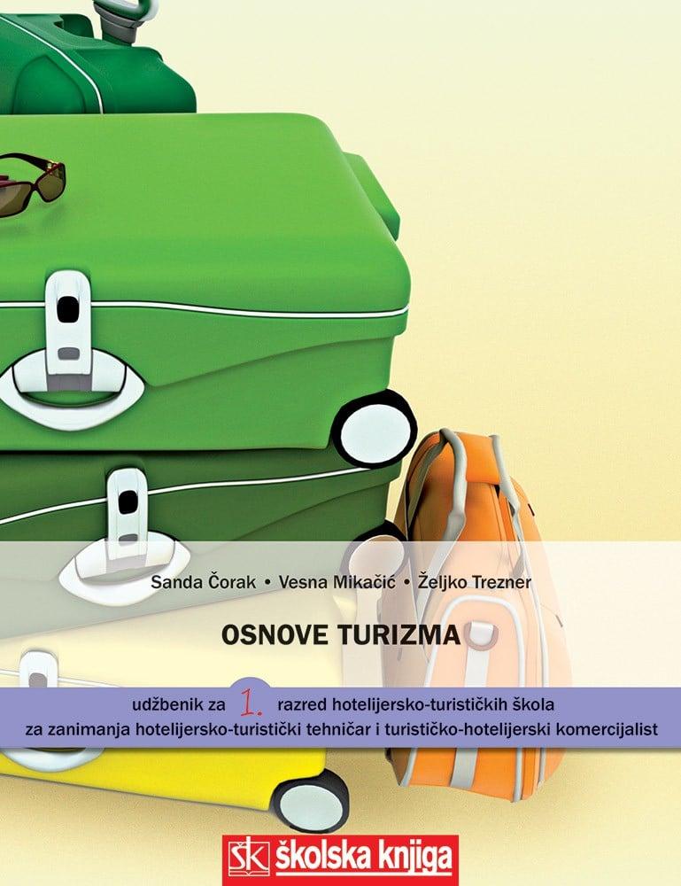 OSNOVE TURIZMA : udžbenik za 1. razred HOTELIJERSKO -TURISTIČKIH škola autora Sandra Čorak, Vesna Mikačić, Željko Trezner