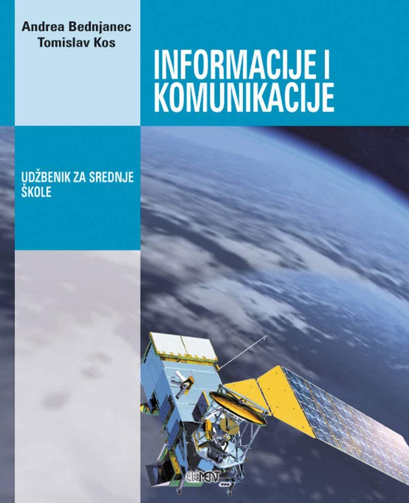INFORMACIJE I KOMUNIKACIJE : udžbenik za srednje škole autora Andrea Bednjanec, Tomislav Kos