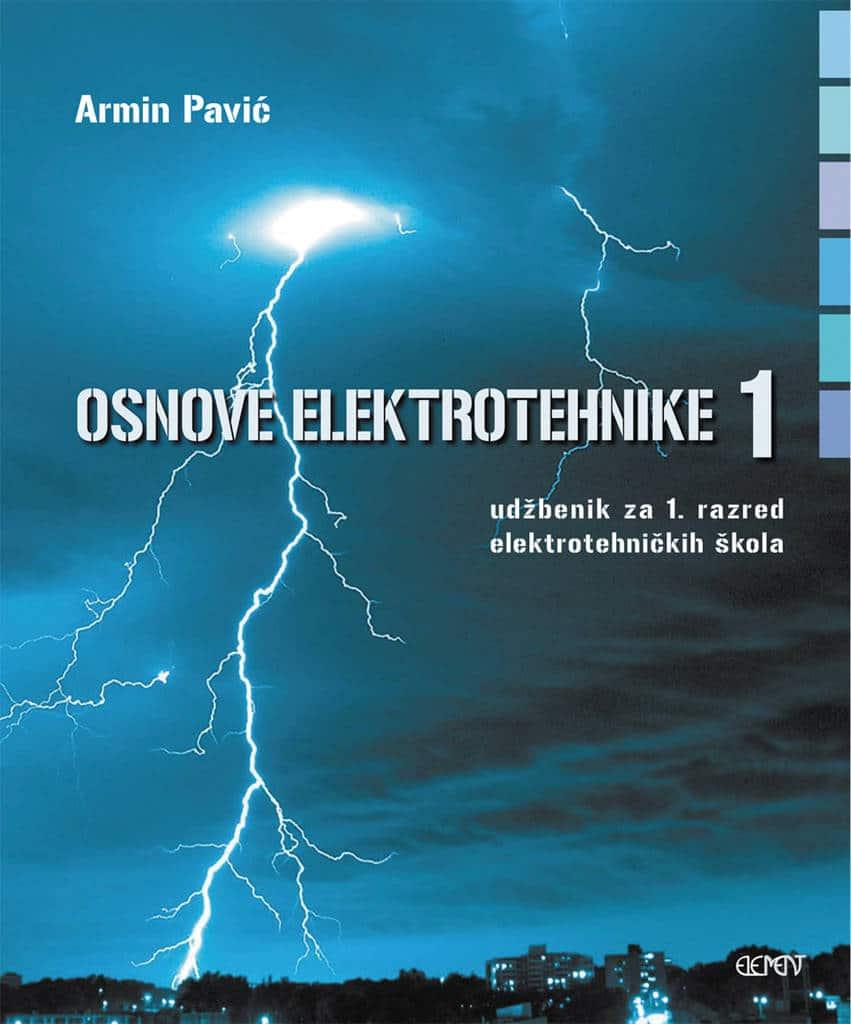 OSNOVE ELEKTROTEHNIKE 1 : udžbenik za 1. razred ELEKTROTEHNIČKIH škola autora Armin Pavić