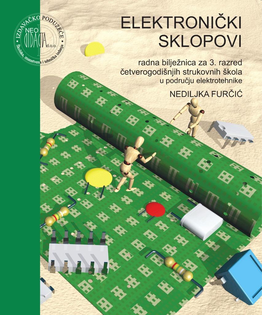 elektronički sklopovi : radna bilježnica za 3. razred 4-godišnjih strukovnih škola u području ELEKTROTEHNIKE autora Nediljka Furčić