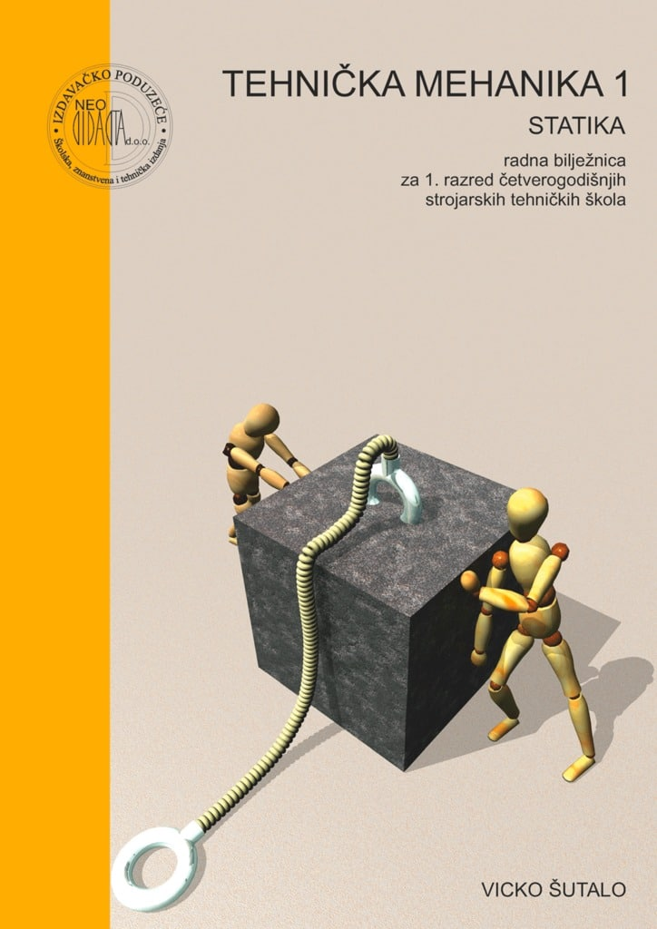 tehnička mehanika 1 - statika : radna bilježnica  za 1. razred ČETVEROGODIŠNJIH strojarskih tehničkih škola autora Vicko Šutalo