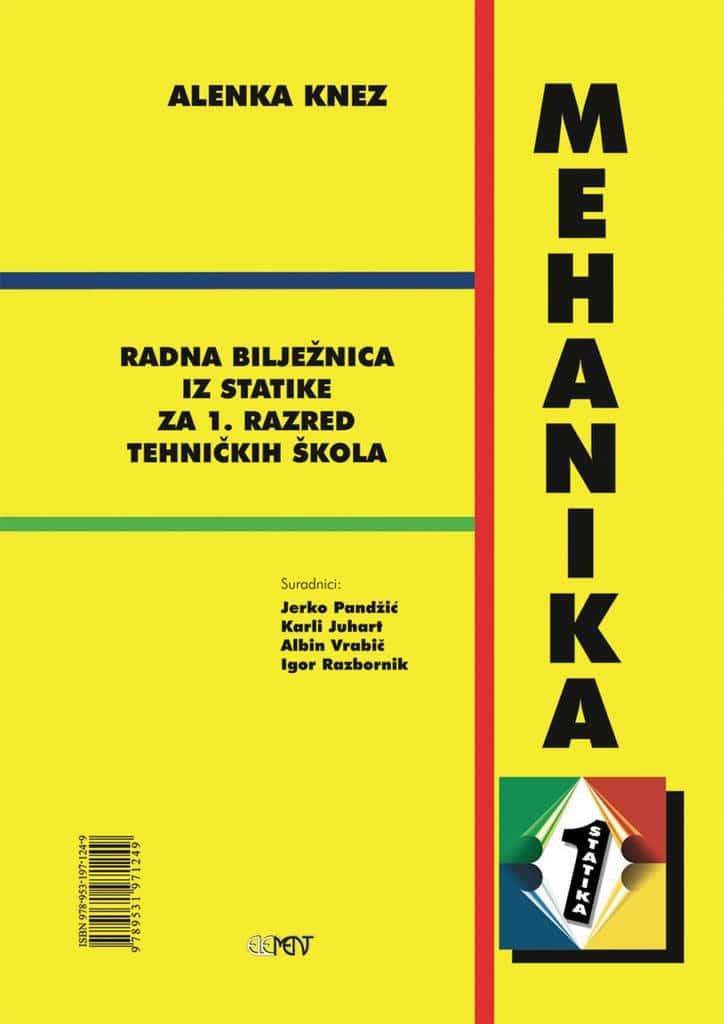 mehanika 1 - statika : radna bilježnica s CD-om za 1. razred  TEHNIČKIH škola autora Karl Juhart, Alenka Knez, Jerko Pandžić, Igor Razbornik, Albin Vrabič