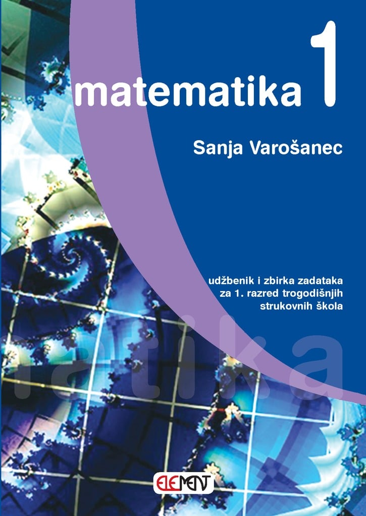 MATEMATIKA  1 : udžbenik i zbirka zadataka  za 1. razred TROGODIŠNJIH strukovnih škola autora Sanja Varošanec