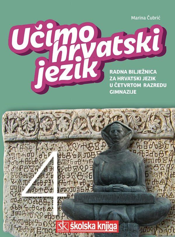 učimo hrvatski jezik 4 : radna bilježnica za hrvatski jezik u četvrtom razredu gimnazije autora Marina Čubrić