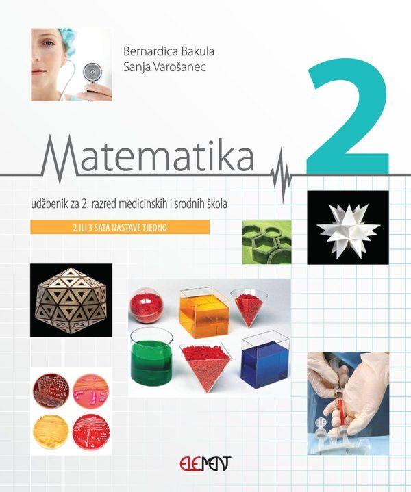 Matematika 2, udžbenik za 2. razred medicinskih i srodnih škola (2 ili 3 sata nastave tjedno) autora Bernardica Bakula, Sanja Varošanec