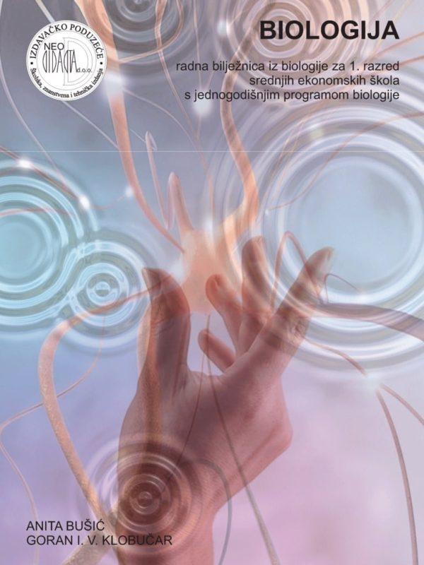 biologija :  radna bilježnica iz biologije  za 1. razred srednjih  EKONOMSKIH   škola s JEDNOGODIŠNJIM   programom biologije autora Anita Bušić, Goran I. V. Klobučar