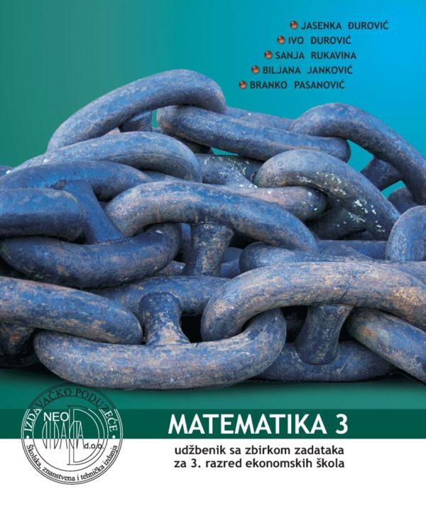 MATEMATIKA  3 : udžbenik sa zbirkom zadataka za 3. razred  EKONOMSKIH škola autora Ivo Đurović, Jasenka Đurović, Biljana Janković, Branko Pasanović, Sanja Rukavina
