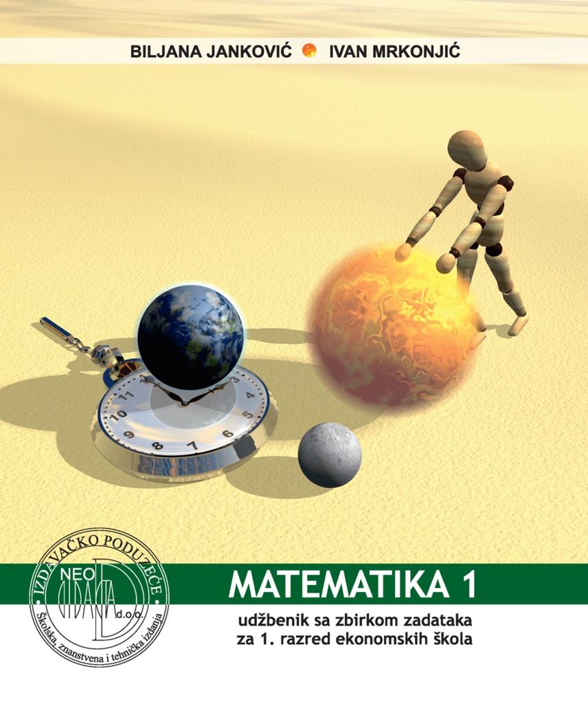 MATEMATIKA 1 : udžbenik sa zbirkom zadataka za 1. razred EKONOMSKE škole autora Biljana Janković, Ivan Mrkonjić