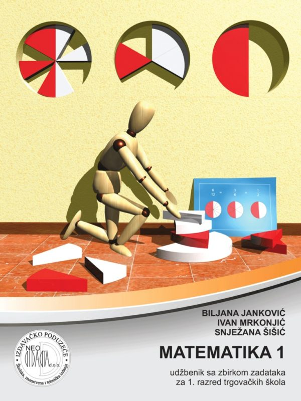 MATEMATIKA 1 : udžbenik sa zbirkom zadataka  za 1. razredTRGOVAČKIH škola autora Biljana Janković, Ivan Mrkjonjić, Snježana Šišić