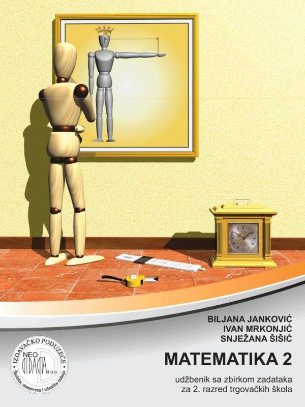 MATEMATIKA 2 : udžbenik sa zbirkom zadataka za 2. razredTRGOVAČKIH škola autora Biljana Janković, Ivan Mrkjonjić, Snježana Šišić