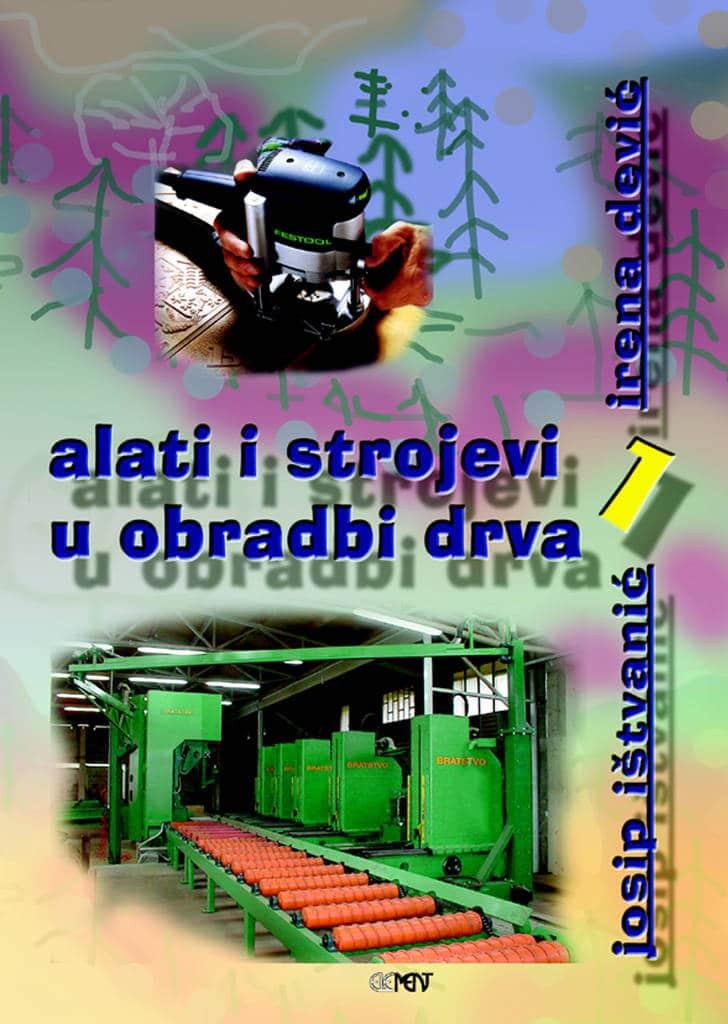 ALATI I STROJEVI U OBRADI DRVA 1 : udžbenik za 1. razred drvodjeljske škole autora Irena Dević, Josip Ištvanić