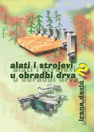 ALATI I STROJEVI U OBRADI DRVA 2 : udžbenik za 2. razred drvodjeljske škole autora Irena Dević