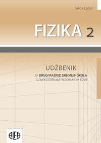 FIZIKA 2 : udžbenik za drugi razred srednjih škola s DVOGODIŠNJEM programom fizike autora Jakov Labor