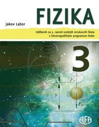 FIZIKA 3 : udžbenik za 3. razred srednjih strukovnih škola s ČETVEROGODIŠNJIM programom fizike autora Jakov Labor
