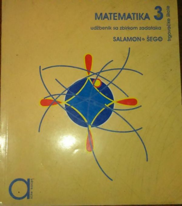 MATEMATIKA 3 : udžbenik sa zbirkom zadataka za treći razred  TRGOVAČKE škole autora Đurđica Salamon, Boško Šego