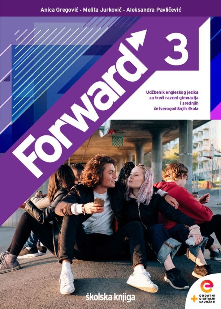 FORWARD 3: udžbenik engleskog jezika za  3. razred gimnazija i 4-godišnjih srednjih škola  autora Anica Gregović, Melita Jurković, Aleksandra Pavličević
