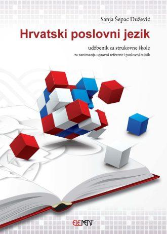 HRVATSKI POSLOVNI JEZIK : udžbenik za strukovne škole autora Sanja Šepac Dužević