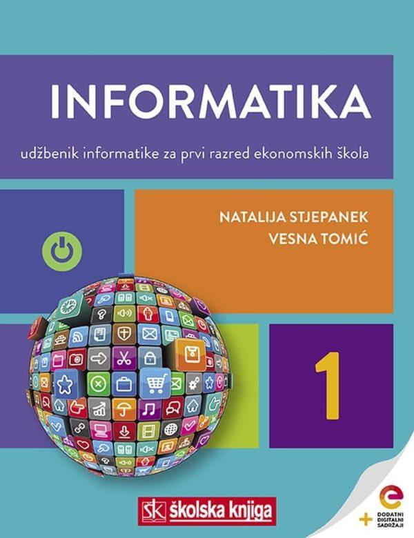 INFORMATIKA 1 : udžbenik informatike s dodatnim digitalnim sadržajima za prvi razred ekonomskih škola autora Natalija Stjepanek, Vesna Tomić