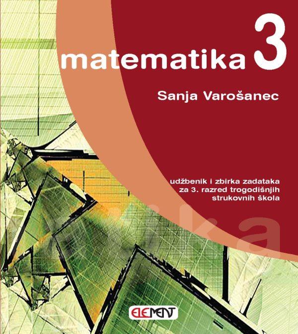 MATEMATIKA 3 : udžbenik i zbirka zadataka za 3. razred  TROGODIŠNJIH  strukovnih škola