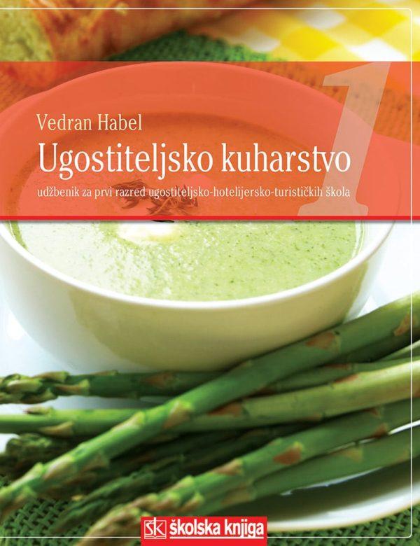 UGOSTITELJSKO KUHARSTVO 1 : udžbenik kuharstva za 1. razred srednje UGOSTITELJSKO-HOTELIJERSKE-TURISTIČKE škole autora Vedran Habel